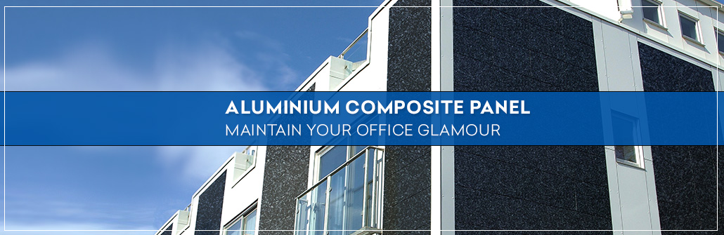 Aluminium Composite Panel Maintain Your Office Glamour