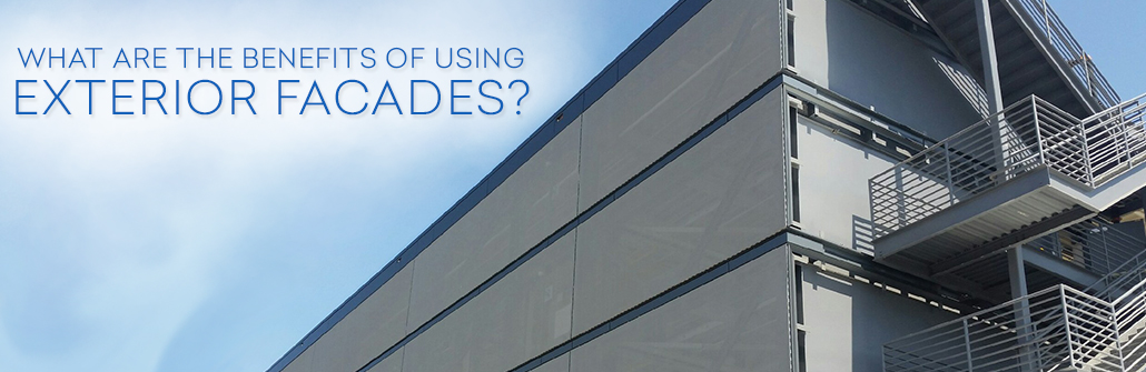 What are the benefits of using Exterior Facades?