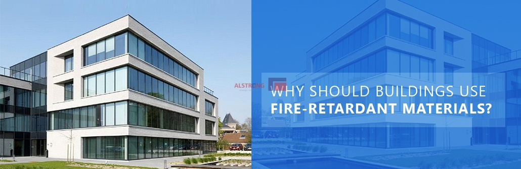 Why should buildings use Fire-retardant materials?